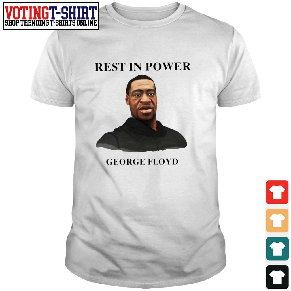 Rest in power George Floyd shirt