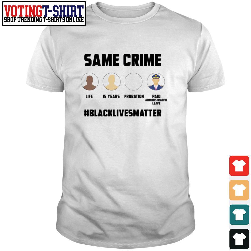 Same Crime black lives matter anti racism shirt