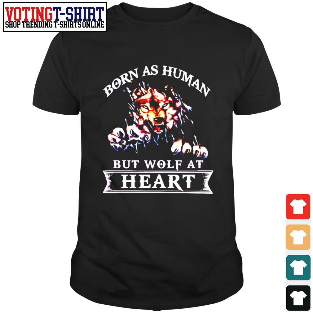 Born as human but wolf at heart shirt