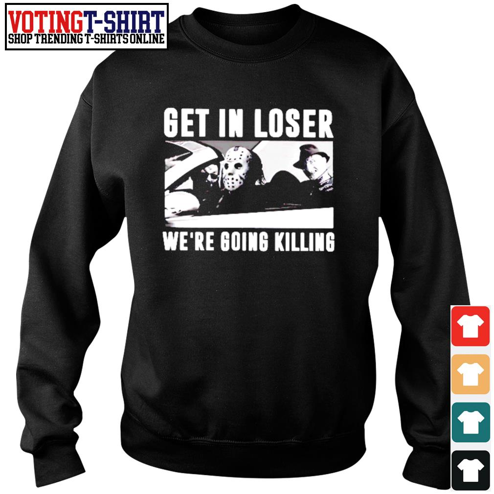 Get in loser we're going killing s Sweater