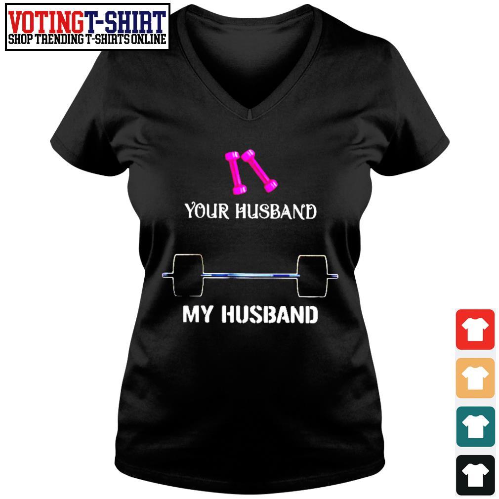 Gym your husband my husband s V-neck t-shirt