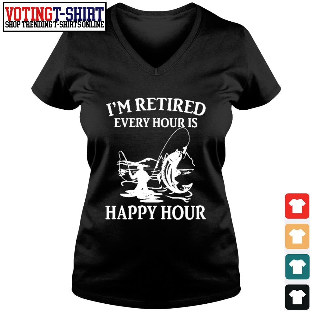 Fishing I'm retired every hour is happy hour s V-neck t-shirt