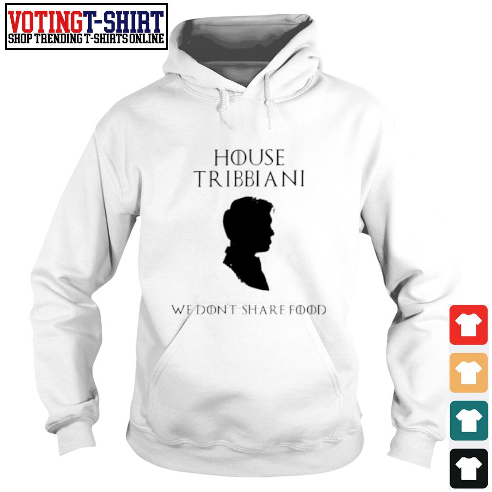 House Tribbiani we don't share food s Hoodie