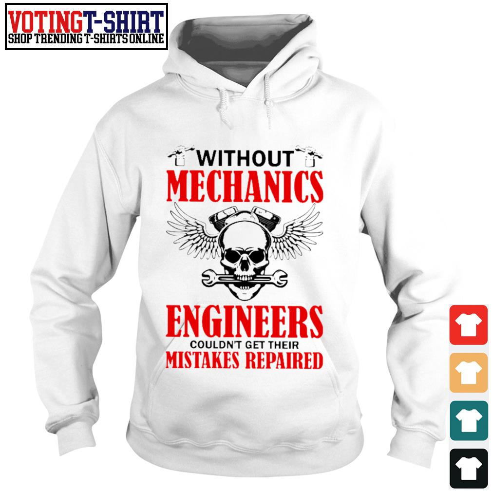 Without mechanics engineers couldn't get their mistakes repaired s Hoodie