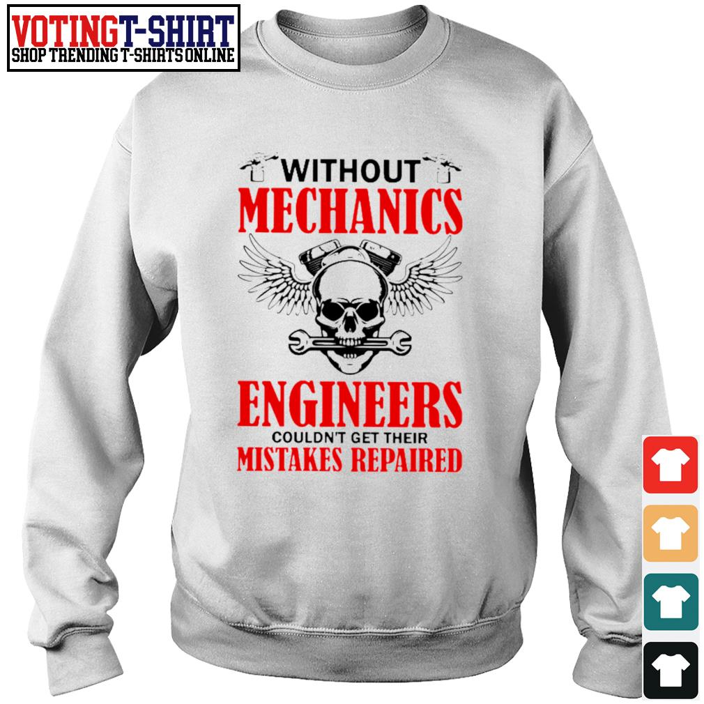 Without mechanics engineers couldn't get their mistakes repaired s Sweater