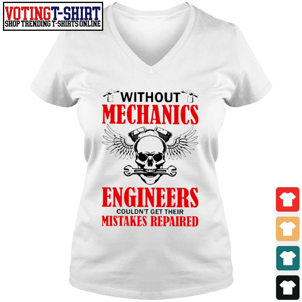 Without mechanics engineers couldn't get their mistakes repaired s V-neck t-shirt