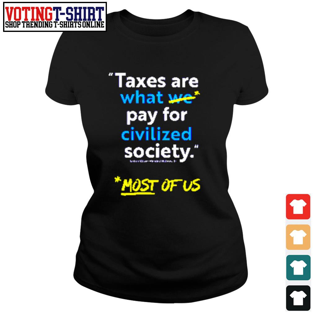 Taxes are what we pay for civilized society s Ladies-tee