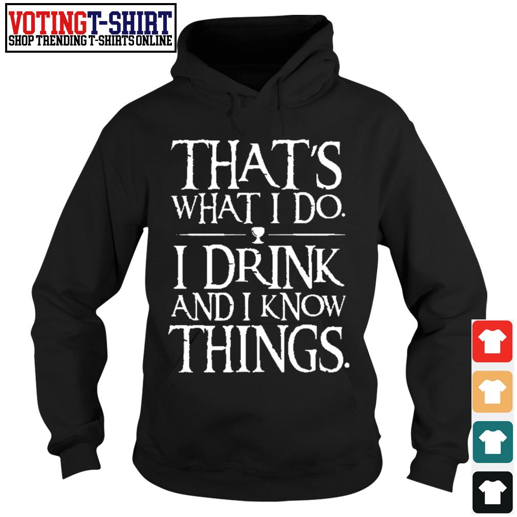 That's what I do I drink and I now things s Hoodie