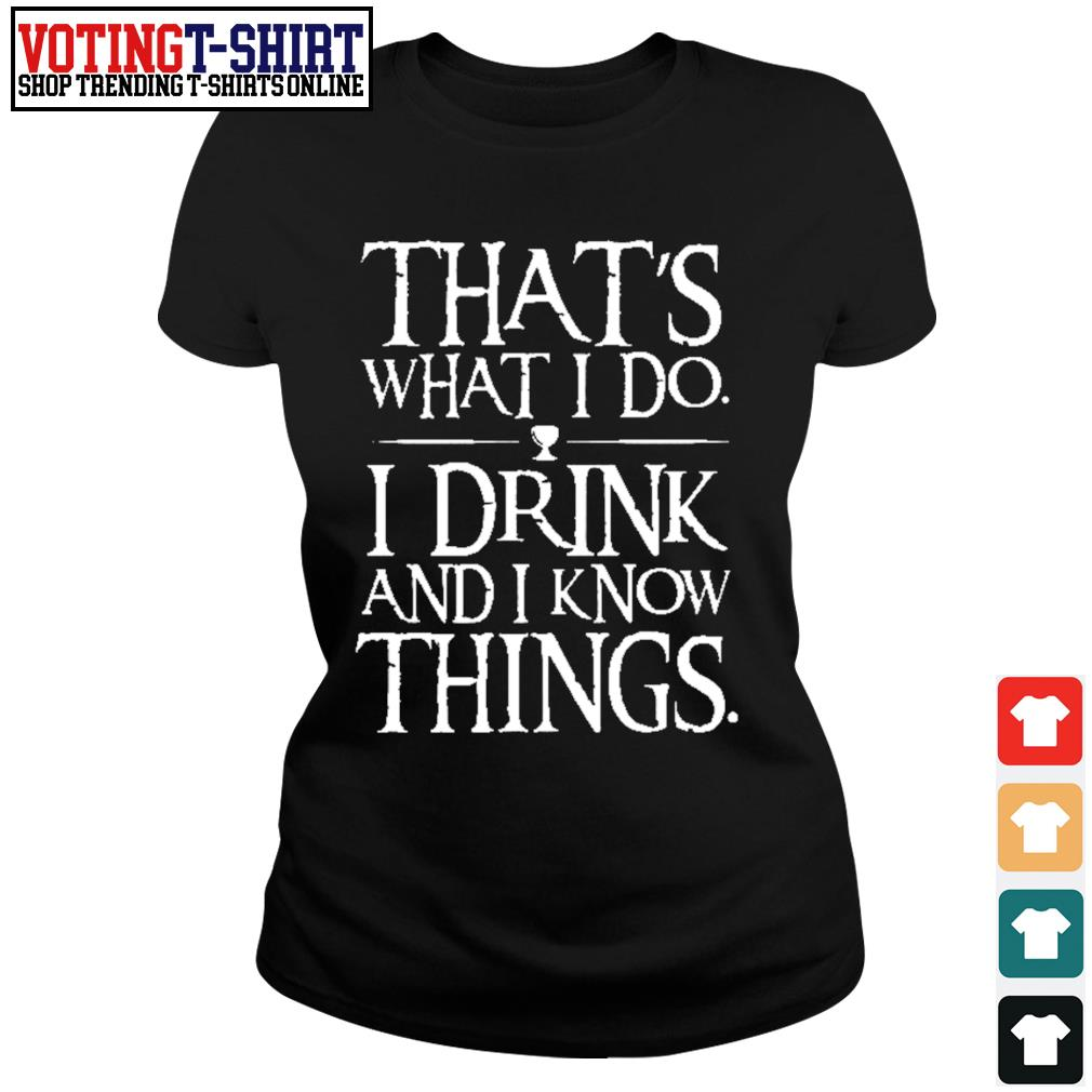 That's what I do I drink and I now things s Ladies-tee