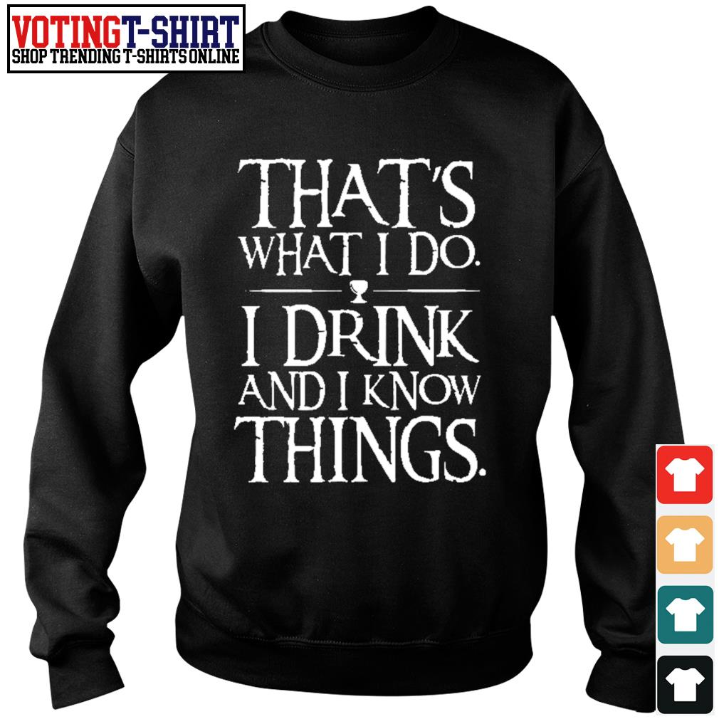 That's what I do I drink and I now things s Sweater