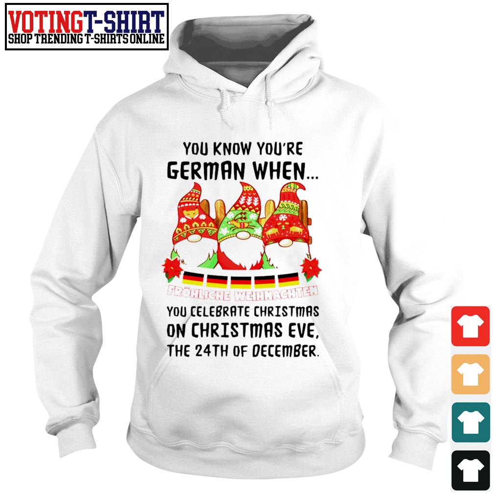 Gnomes You know you're German when you celebrate Christmas s Hoodie