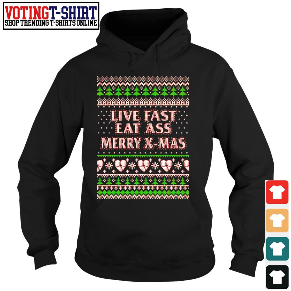 Live fast eat ass Merry X-mas ugly Christmas s Hoodie