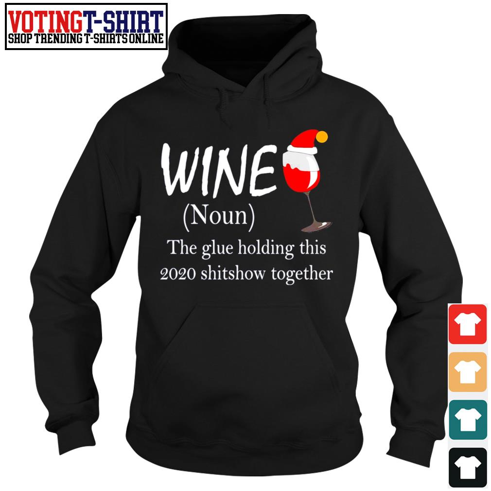Santa wine the glue holding this 2020 shitshow together Christmas s Hoodie
